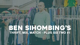 Ben Sihombing's Thrift, Mix, Match - Plus Six Two #1