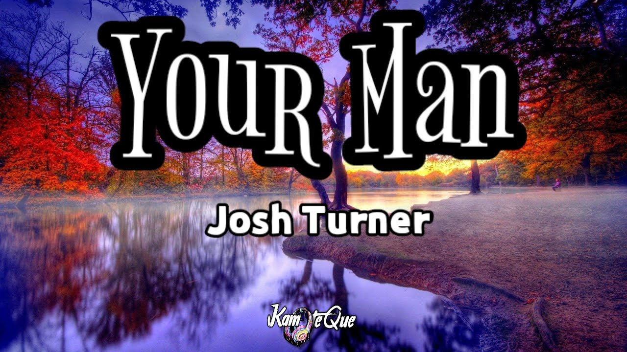 Josh Turner Your Man Lyrics Baby Turns The Light Down Low Kamoteque Official Youtube