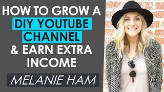 How to Start a DIY YouTube Channel and Earn Extra Income — Melanie Ham Interview