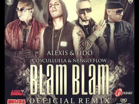 Alexis y Fido Ft. Ñengo Flow y Cosculluela    Blam Blam [Official Remix]