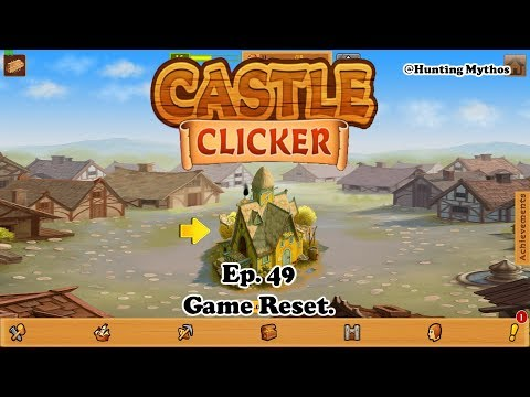 Castle Clicker Ep. 49: Game Reset.