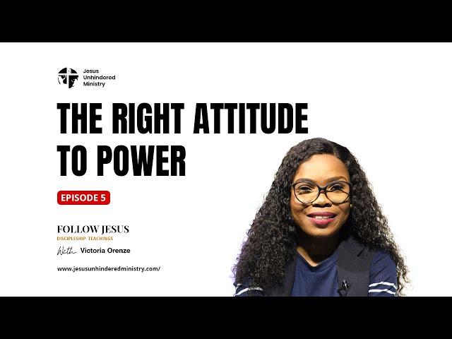 Follow Jesus Episode 5_The right attitude to power