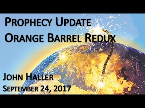 "2017 09 24 John Haller's Prophecy Update ""Orange Barrel Redux"""
