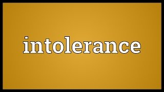 Intolerance Meaning