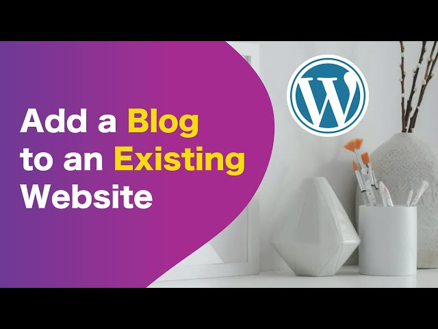 Let's Add A Blog To An Already Existing WordPress Website