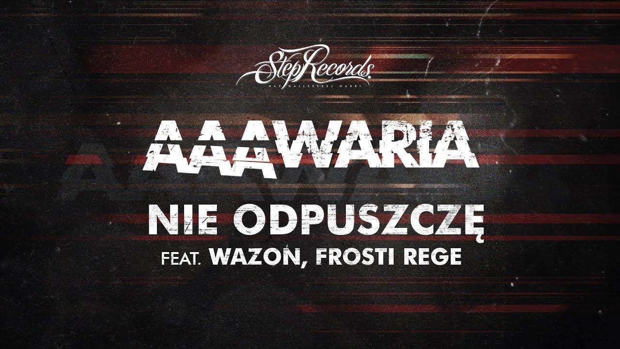 AAAWARIA ft. WAZON, FROSTI REGE – NIE ODPUSZCZĘ