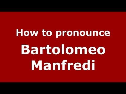 How to pronounce Bartolomeo Manfredi (Italian/Italy) - PronounceNames.com