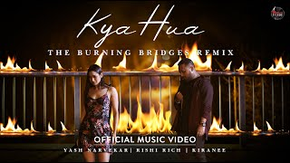 Kya Hua - The Burning Bridges Remix | Yash Narvekar | Rishi Rich | Kiranee | Break The Noise Records