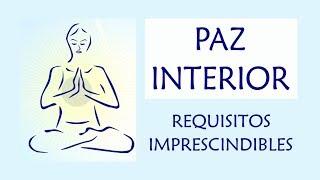 3 Requisitos Imprescindibles para la Paz y Serenidad Interior