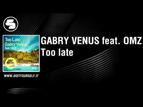 GABRY VENUS feat. OMZ - Too late [Official]