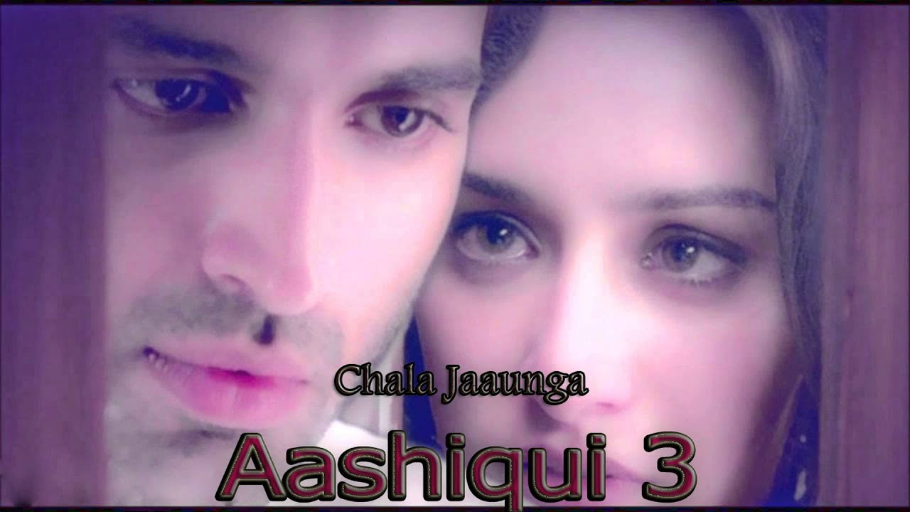 Chala jaaunga aashiqui 3 song mp3 download