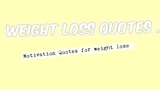 Weight loss quotes | Motivational Quotes for Weight Loss | Diet & Weight Loss Quotes