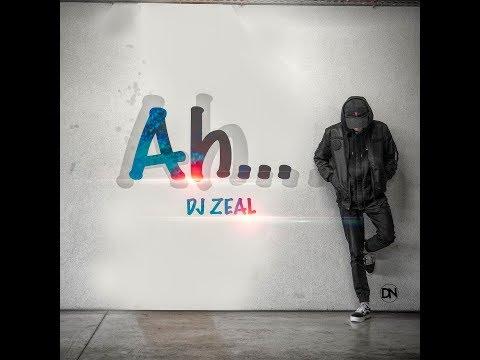 DJ Zeal- Ah...