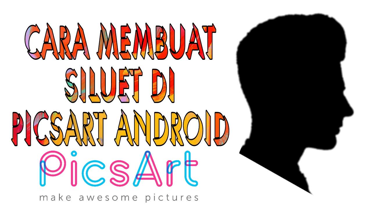 Cara Edit Foto Siluet Di Picsart Android Tutorial 4 Youtube