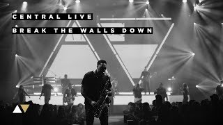 Break The Walls Down - Central Live