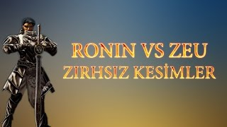 "RONIN vs Zeu ""Zırhsız Kesim"" (Nefertiti & xCEZAx Loncası) HD"