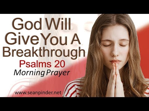 GOD WILL GIVE YOU A BREAKTHROUGH - PSALMS 20 - MORNING PRAYER