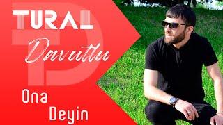 Tural Davutlu - Ona Deyin   Resimi