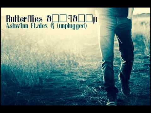 Butterflies Unplugged Version (Ashwinn ,Ft.Alex G)