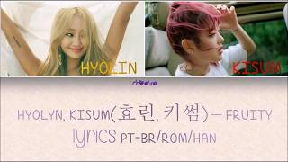 HYOLYN, Kisum (효린, 키썸) - FRUITY [LEGENDADO PT-BR LYRICS{Color Coded PT-BR/ROM/HAN}]