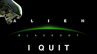 Alien: Blackout - THAT'S IT! I QUIT! iOS/Android Gameplay (by D3PA)