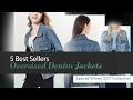 5 Best Sellers Oversized Denim Jackets Special Winter 2017 Collection