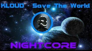 KLOUD - Save The World (NIGHTCORE)