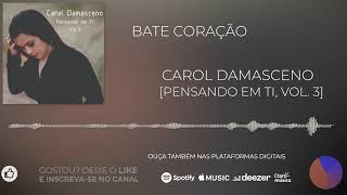 Carol Damasceno - Bate Coração [Pensando em ti, Vol. 3]