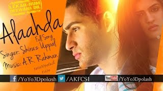 Download Hindi Video Songs - Alaahda | Lekar Hum Deewana Dil | Full Song (Audio3D) By-Shiraz Uppal (A.R. Rahman Music) 2014