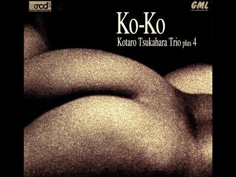 Kotaro Tsukahara Trio +4 - Ko Ko