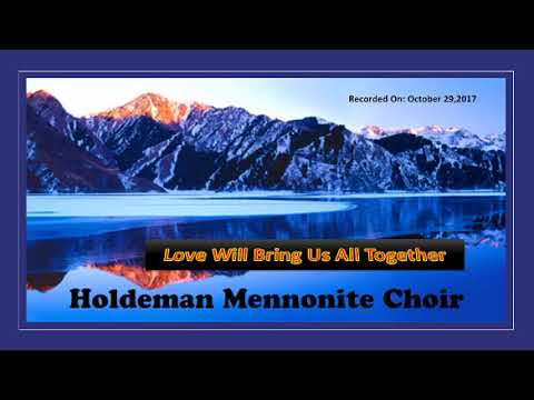 Love WIll Bring Us All Together By and By - Holdeman Mennonite Singers