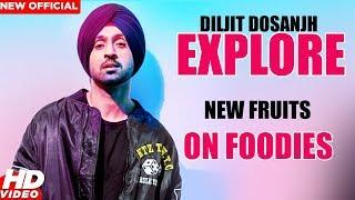 Diljit Dosanjh Explore New Fruits on Foodies Latest Food Video 2018