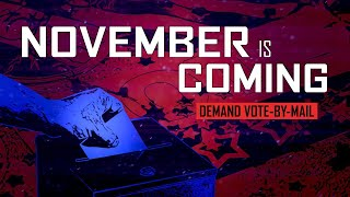 BREAKING: November Is Coming - Demand Vote-By-Mail - #NovemberIsComing