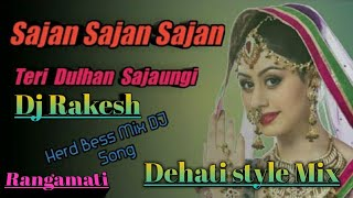 Sajan sajan teri dulhan sajaungi cover song Mix by Dj Rakesh Rangamati