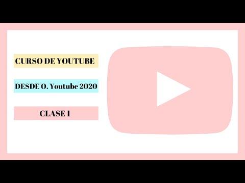 Curso De Youtube Desde 0 - YOUTUBE 2020. CLASE 1
