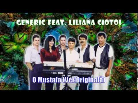GENERIC FEAT. LILIANA CIOTOI - O MUSTAFA VERS. ORIGINALA