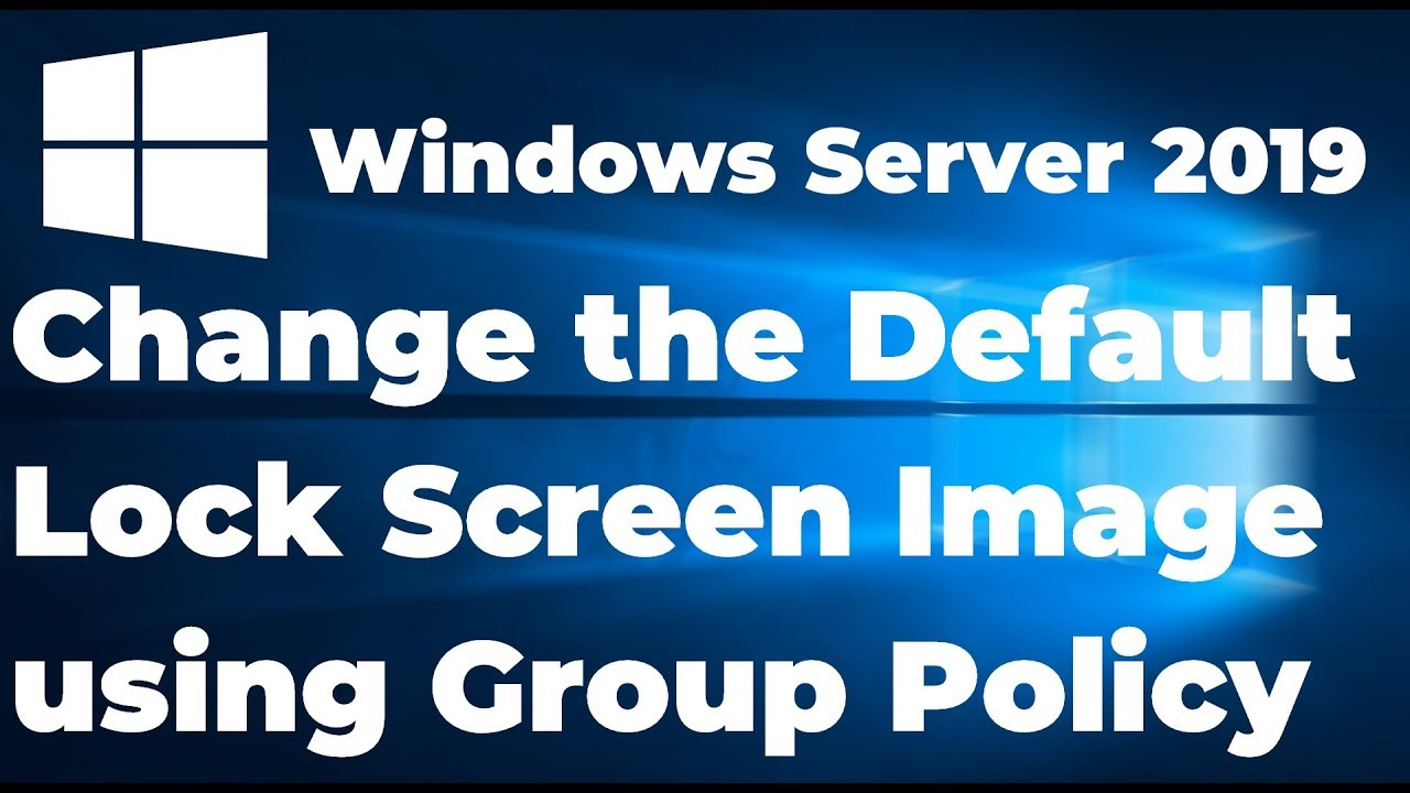 Change the Default Lock Screen Image using GPO | Windows Server 2019