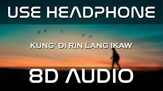 KUNG 'DI RIN LANG IKAW - DECEMBER AVENUE FEAT. MOIRA DELA TORRE (8D AUDIO)
