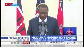President Uhuru Kenyatta has extends Huduma Namba registration deadline
