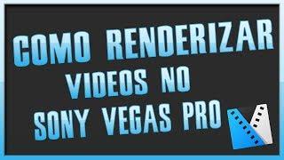 Como renderizar vídeos SONY VEGAS PRO 11,12,13 e 14 - 2017