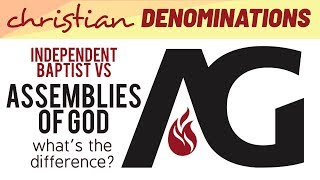 Independent Baptist vs Assemblies of God - What's the difference?