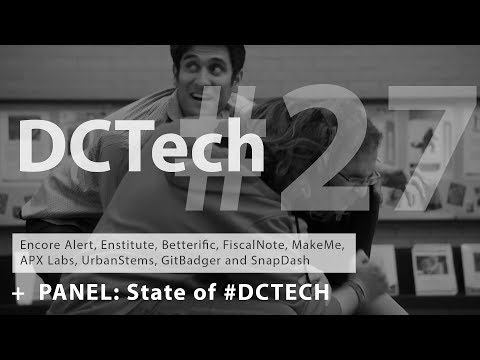DCTech Meetup #27 - Enstitute, Encore Alert, Betterific, FiscalNote, MakeMe, SnapDash...