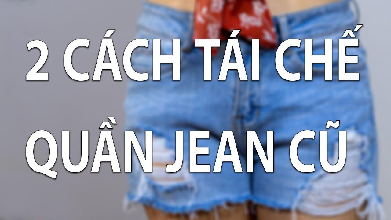 2 cách tái chế quần Jean cũ thành quần Short cực chất