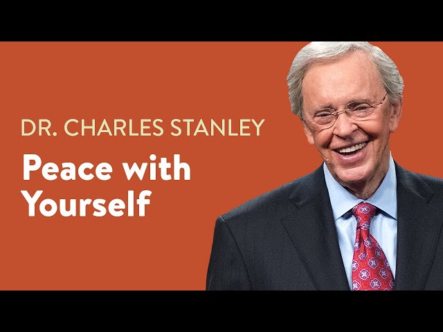 Peace With Yourself – Dr. Charles Stanley