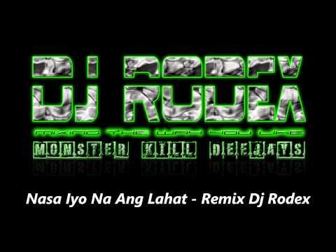 Nasa Iyo Na Ang Lahat Remix DJ Rodex