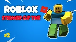 ROBLOX Streamer Clip Time Ep.2 - ROBLOX Funny Videos