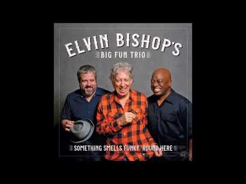 Elvin Bishop's Big Fun Trio2018-Something Smells Funky 'Round Here