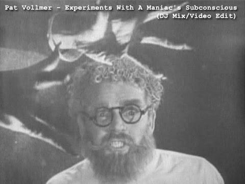 Pat Vollmer - Experiments With A Maniac's Subconscious (DJ Mix/Video Edit)