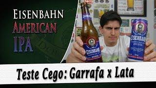 Cerveja em Lata x Garrafa | Eisenbahn American IPA | Degustação Doutor Breja | DB#225