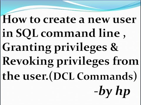 How to create a new user in SQL command line,Granting privileges & Revoking privileges from the user